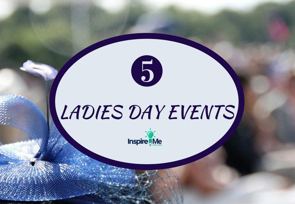 5 LADIES DAY EVENTS